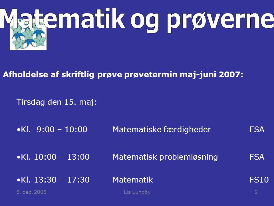 5. dec. 2006Lis Lundby2 Afholdelse af skriftlig prøve prøvetermin maj-juni 2007: Tirsdag den 15.