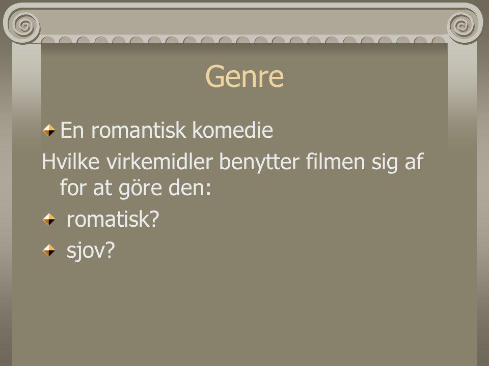 Genre En romantisk komedie Hvilke virkemidler benytter filmen sig af for at göre den: romatisk.