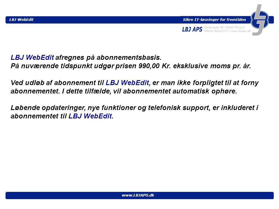Sikre IT-løsninger for fremtiden LBJ WebEdit www.LBJAPS.dk LBJ WebEdit afregnes på abonnementsbasis.