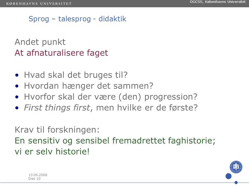 13.06.2008 Dias 9 DGCSS, Københavns Universitet Sprog – talesprog - didaktik Hvordan effektiviserer man et danskfag.