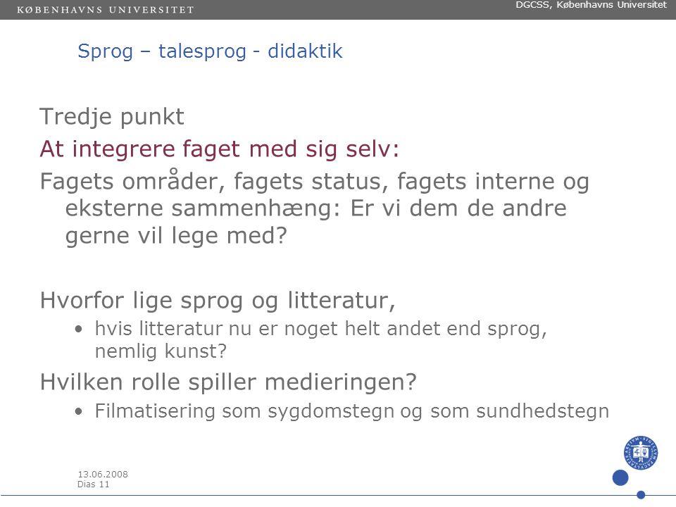 13.06.2008 Dias 10 DGCSS, Københavns Universitet Sprog – talesprog - didaktik Andet punkt At afnaturalisere faget •Hvad skal det bruges til.