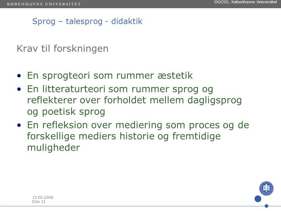 13.06.2008 Dias 11 DGCSS, Københavns Universitet Sprog – talesprog - didaktik Tredje punkt At integrere faget med sig selv: Fagets områder, fagets status, fagets interne og eksterne sammenhæng: Er vi dem de andre gerne vil lege med.