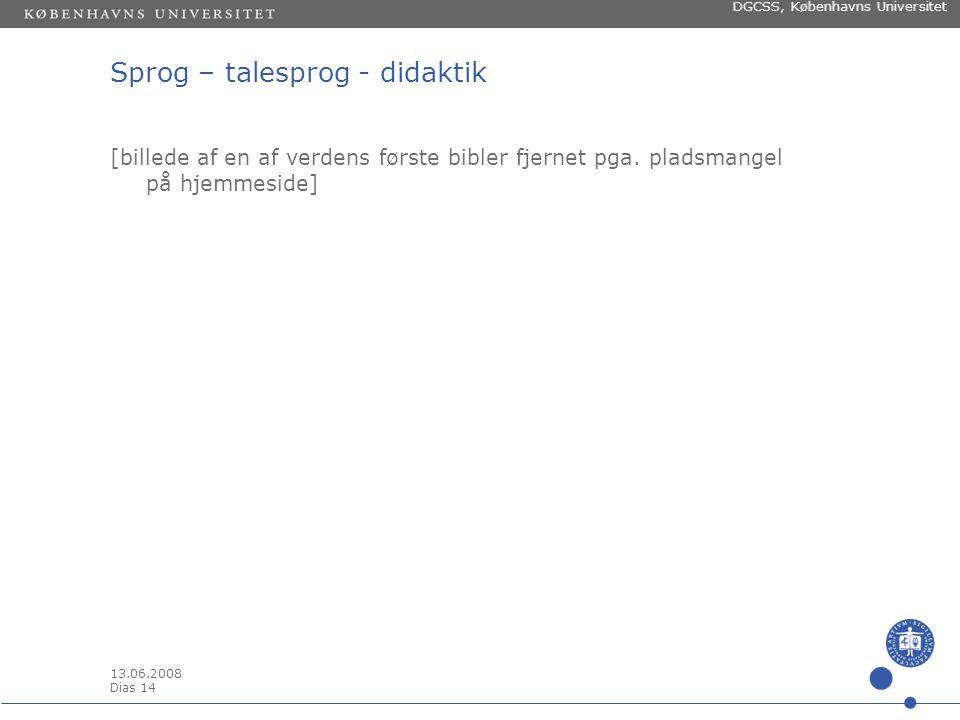 13.06.2008 Dias 13 DGCSS, Københavns Universitet Sprog – talesprog - didaktik SKRIFT OG TALE