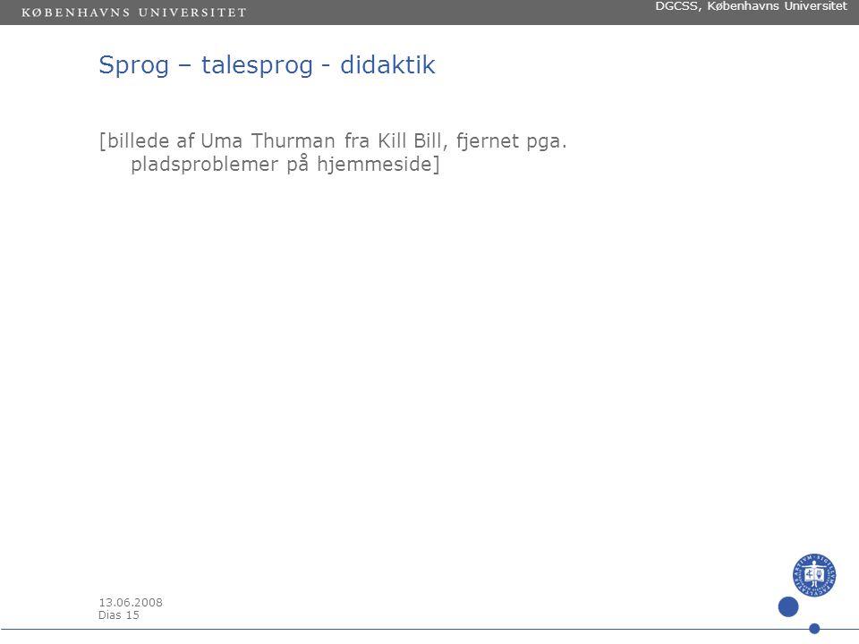 13.06.2008 Dias 14 DGCSS, Københavns Universitet Sprog – talesprog - didaktik [billede af en af verdens første bibler fjernet pga.