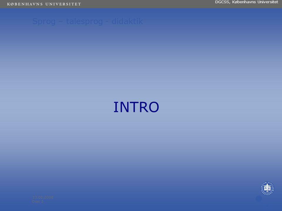 13.06.2008 Dias 1 Navn på enhed (Indsæt --> Diasnummer) SPROG TALESPROG DIDAKTIK Frans Gregersen DGCSS Københavns Universitet