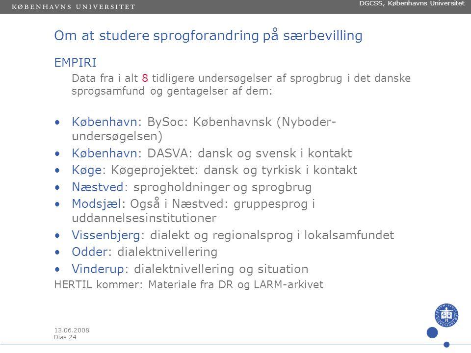 13.06.2008 Dias 23 DGCSS, Københavns Universitet Om at studere sprogforandring på særbevilling PROJEKTET ad 1.