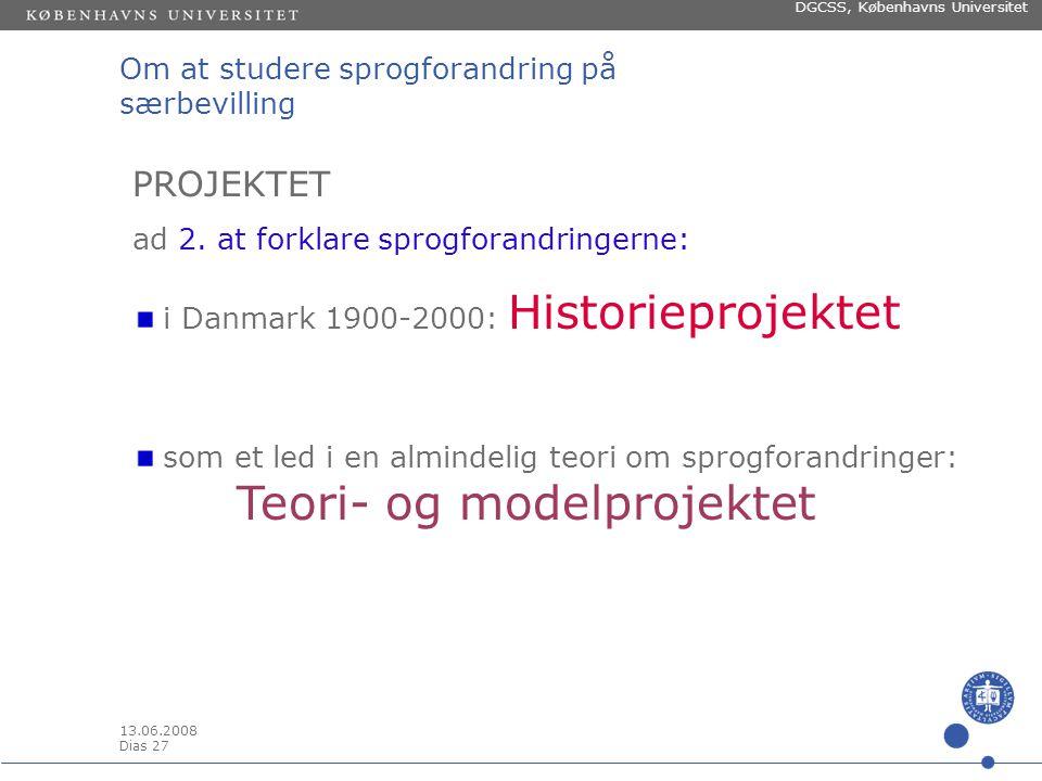 13.06.2008 Dias 26 DGCSS, Københavns Universitet Sprogholdning og sprogbrug Det er et vigtigt formål med arbejdet at belyse årsager til sprogforandring.