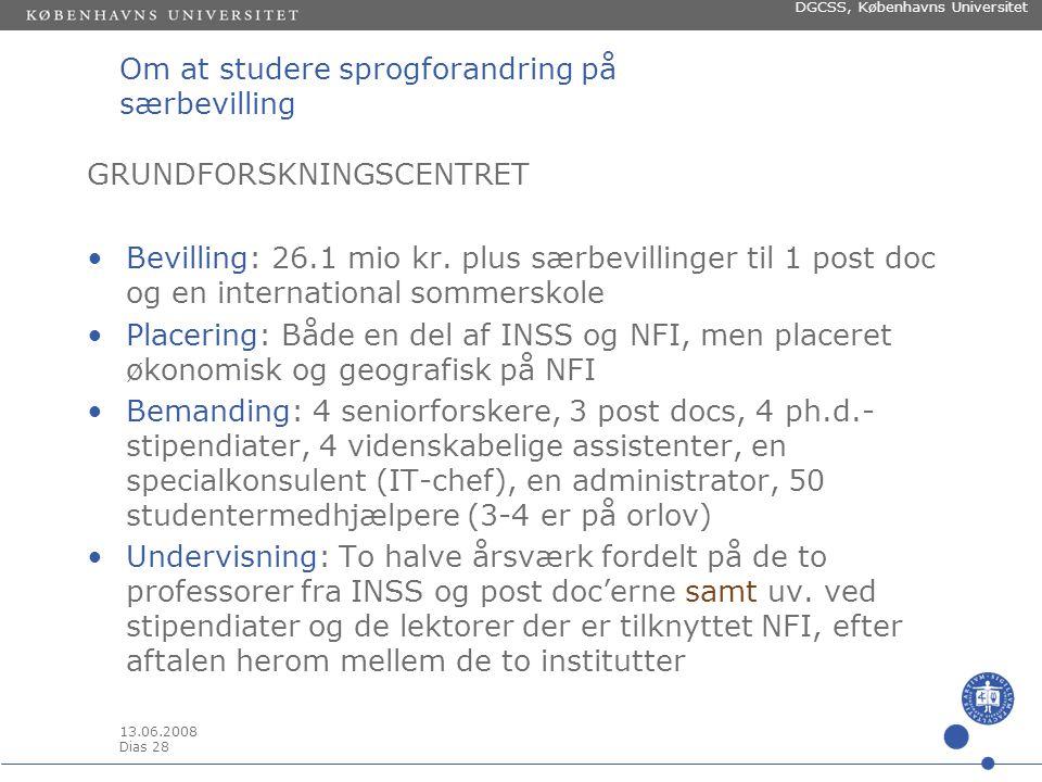 13.06.2008 Dias 27 DGCSS, Københavns Universitet Om at studere sprogforandring på særbevilling PROJEKTET ad 2.