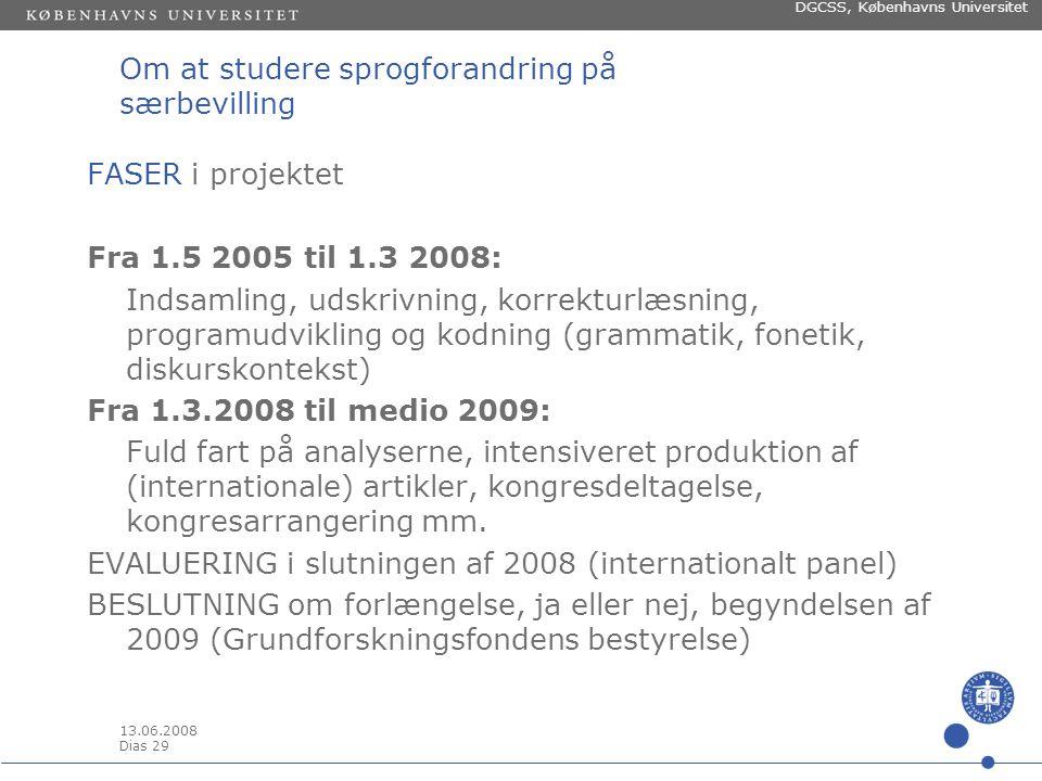 13.06.2008 Dias 28 DGCSS, Københavns Universitet Om at studere sprogforandring på særbevilling GRUNDFORSKNINGSCENTRET •Bevilling: 26.1 mio kr.