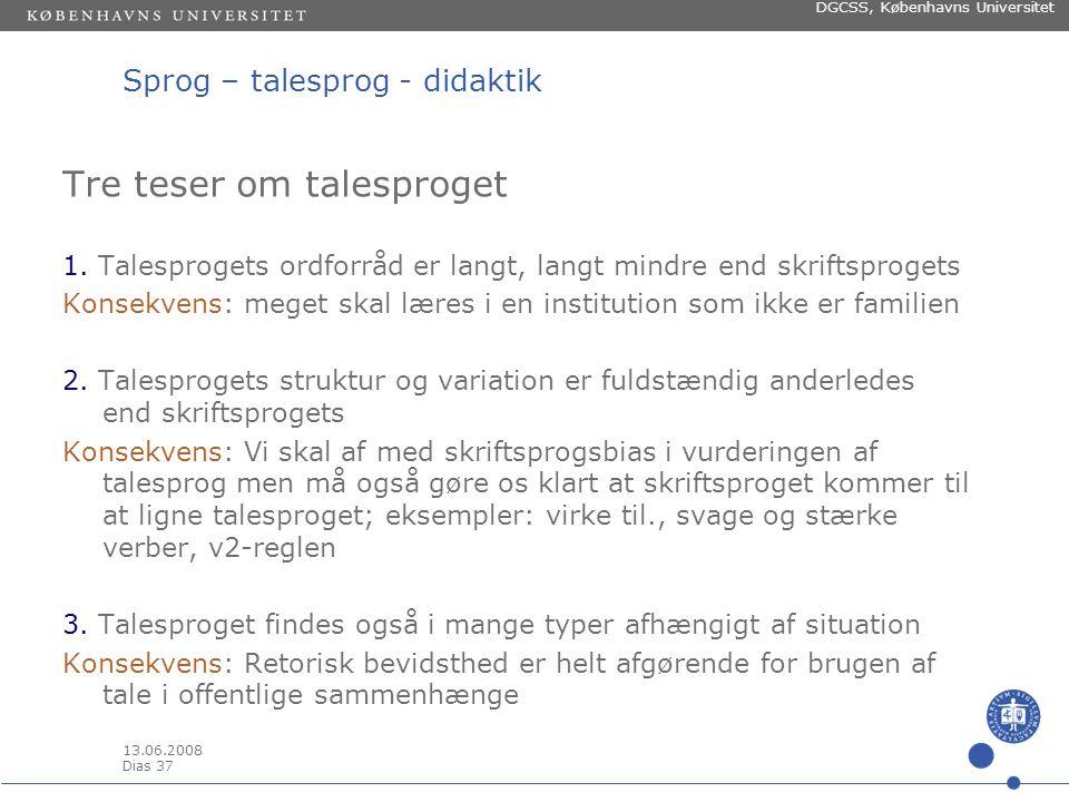 13.06.2008 Dias 36 DGCSS, Københavns Universitet Sprog – talesprog - didaktik Og hvad betyder så alt det her for DADI