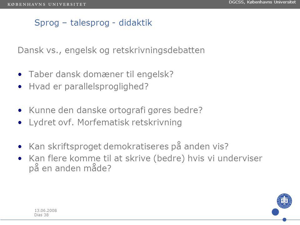 13.06.2008 Dias 37 DGCSS, Københavns Universitet Sprog – talesprog - didaktik Tre teser om talesproget 1.