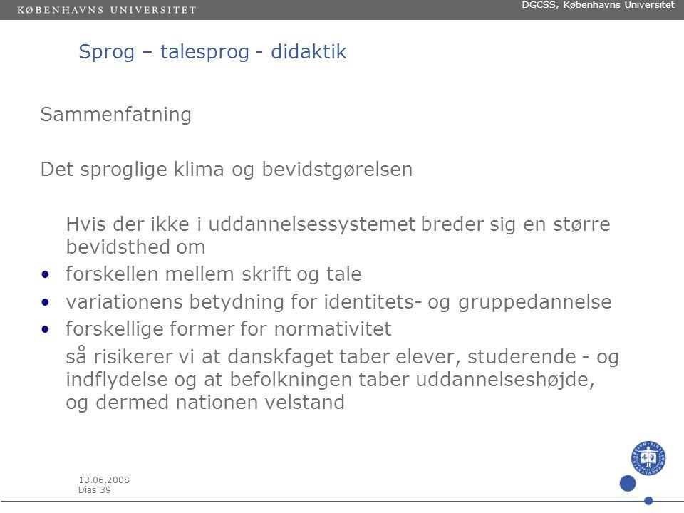 13.06.2008 Dias 38 DGCSS, Københavns Universitet Sprog – talesprog - didaktik Dansk vs., engelsk og retskrivningsdebatten •Taber dansk domæner til engelsk.