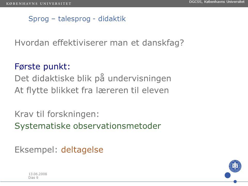13.06.2008 Dias 8 DGCSS, Københavns Universitet Sprog – talesprog - didaktik Krav til danskfaget(s didaktik) Effektivisering