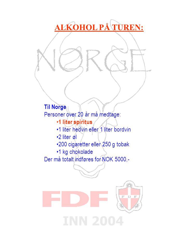 INN 2004 ALKOHOL PÅ TUREN: Til Norge Personer over 20 år må medtage: • 1 liter spiritus •1 liter hedvin eller 1 liter bordvin •2 liter øl •200 cigaretter eller 250 g tobak •1 kg chokolade Der må totalt indføres for NOK 5000,-