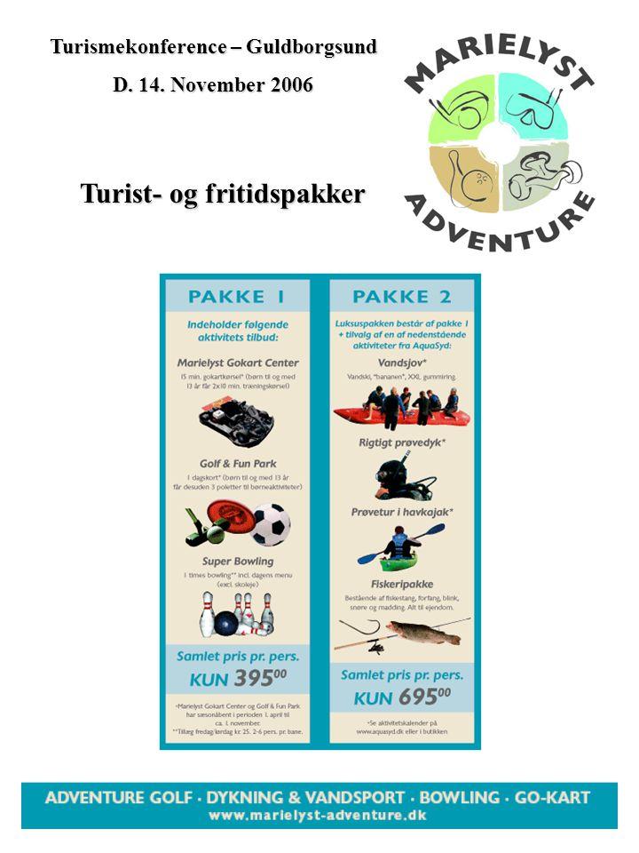 Turismekonference – Guldborgsund D. 14. November 2006 Turist- og fritidspakker