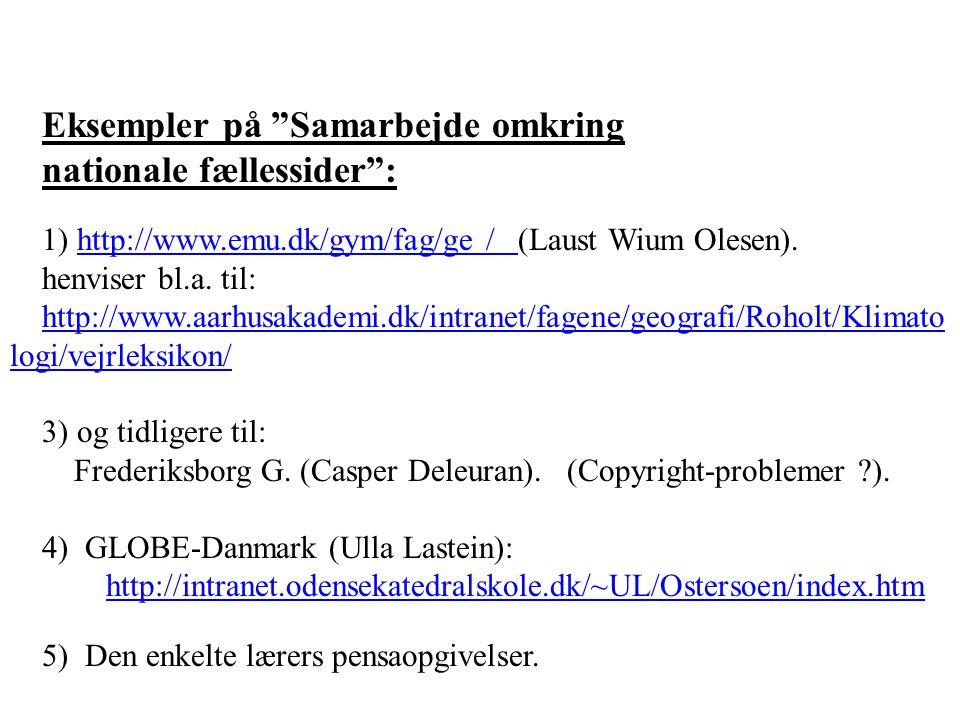 Eksempler på Samarbejde omkring nationale fællessider : 1) http://www.emu.dk/gym/fag/ge / (Laust Wium Olesen).http://www.emu.dk/gym/fag/ge / henviser bl.a.