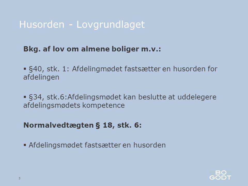 3 Husorden - Lovgrundlaget Bkg. af lov om almene boliger m.v.:  §40, stk.