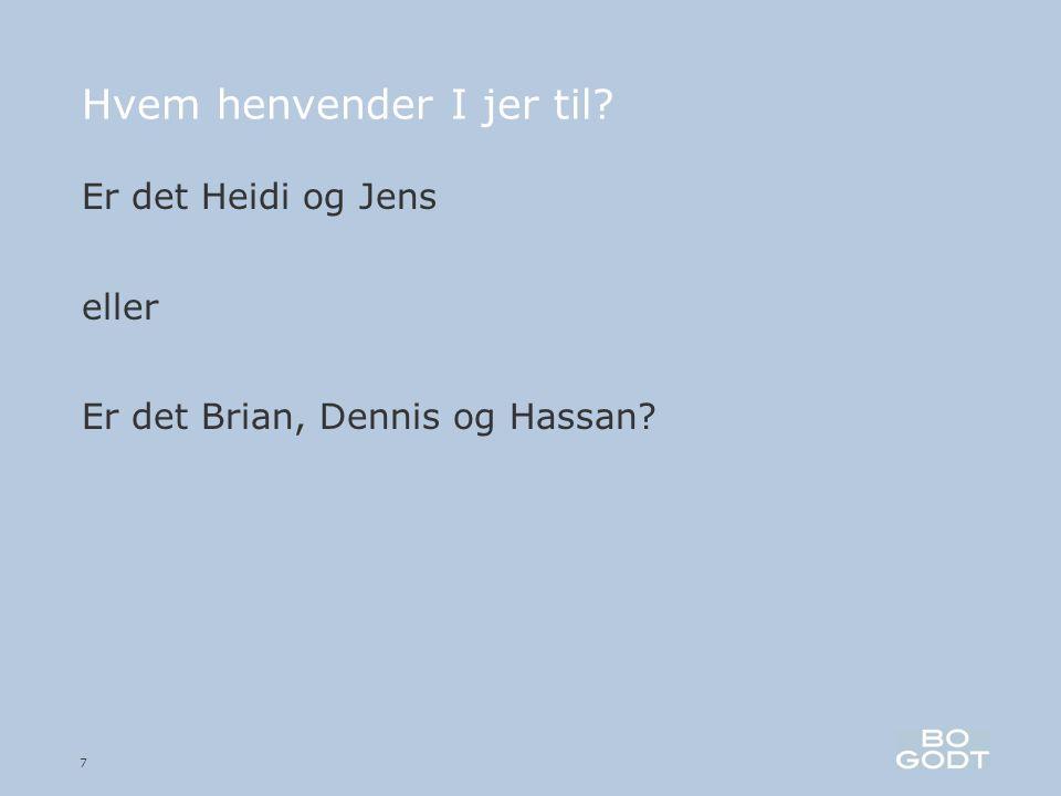 7 Hvem henvender I jer til Er det Heidi og Jens eller Er det Brian, Dennis og Hassan
