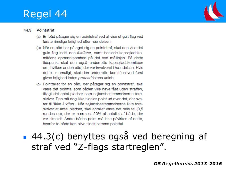DS Regelkursus 2013-2016 Regel 44  44.3(c) benyttes også ved beregning af straf ved Z-flags startreglen .