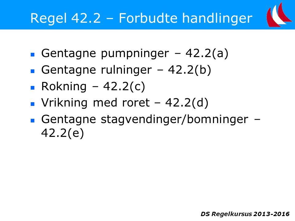 Regel 42.2 – Forbudte handlinger  Gentagne pumpninger – 42.2(a)  Gentagne rulninger – 42.2(b)  Rokning – 42.2(c)  Vrikning med roret – 42.2(d)  Gentagne stagvendinger/bomninger – 42.2(e)