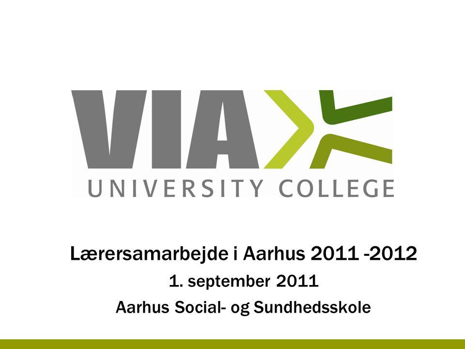 Lærersamarbejde i Aarhus 2011 -2012 1. september 2011 Aarhus Social- og Sundhedsskole