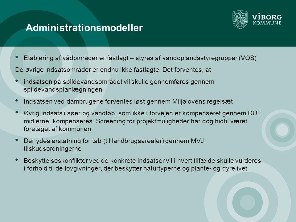 Administrationsmodeller • Etablering af vådområder er fastlagt – styres af vandoplandsstyregrupper (VOS) De øvrige indsatsområder er endnu ikke fastlagte.
