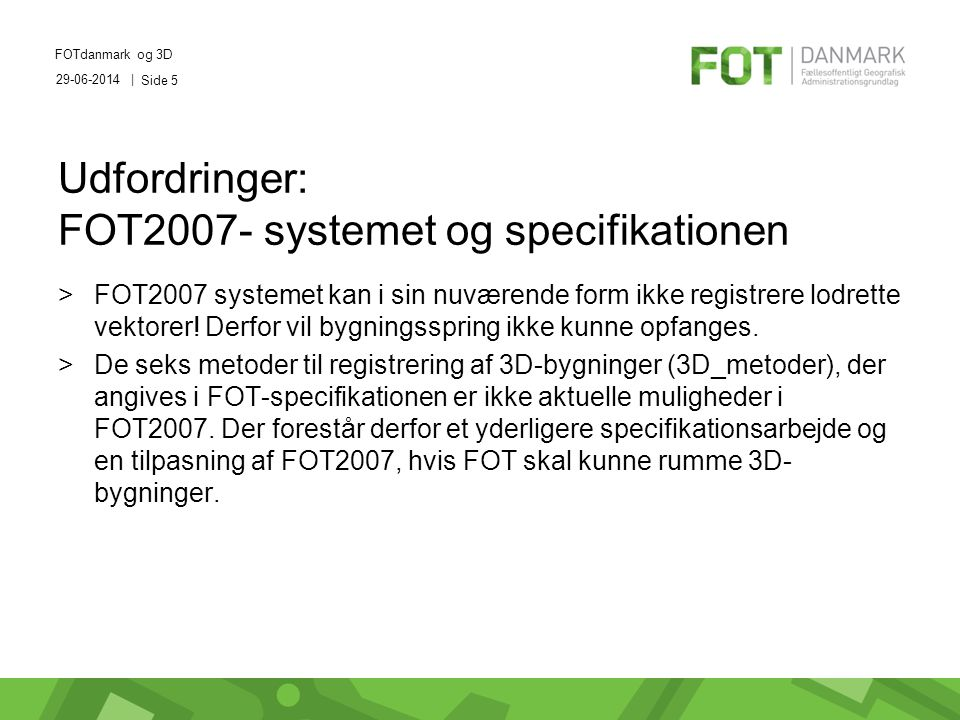 29-06-2014 | FOTdanmark og 3D Side 5 Udfordringer: FOT2007- systemet og specifikationen >FOT2007 systemet kan i sin nuværende form ikke registrere lodrette vektorer.
