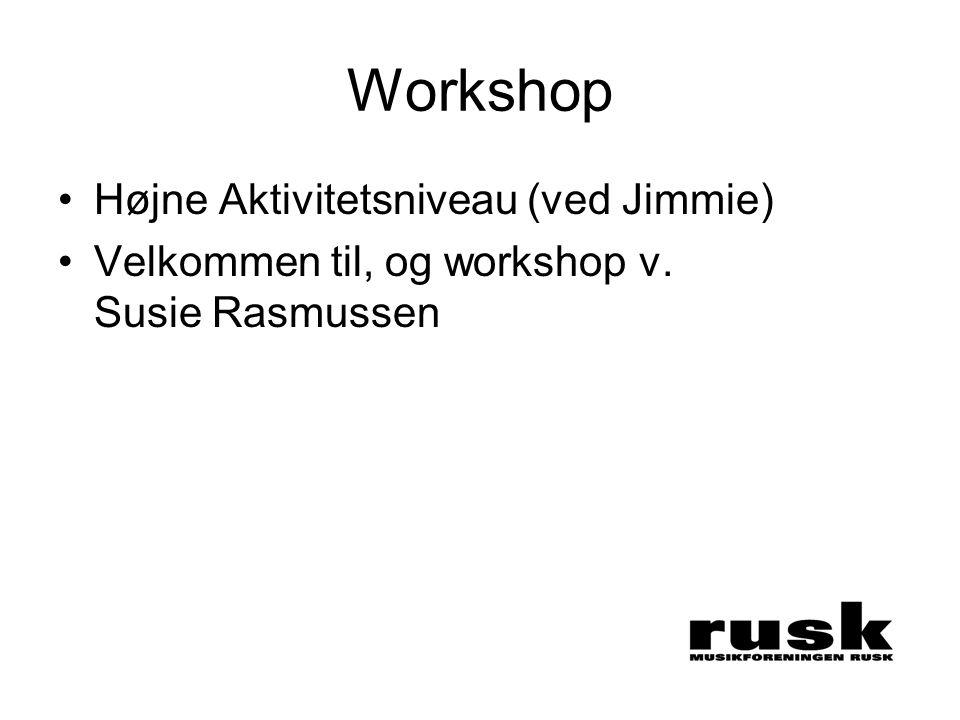 Workshop •Højne Aktivitetsniveau (ved Jimmie) •Velkommen til, og workshop v. Susie Rasmussen