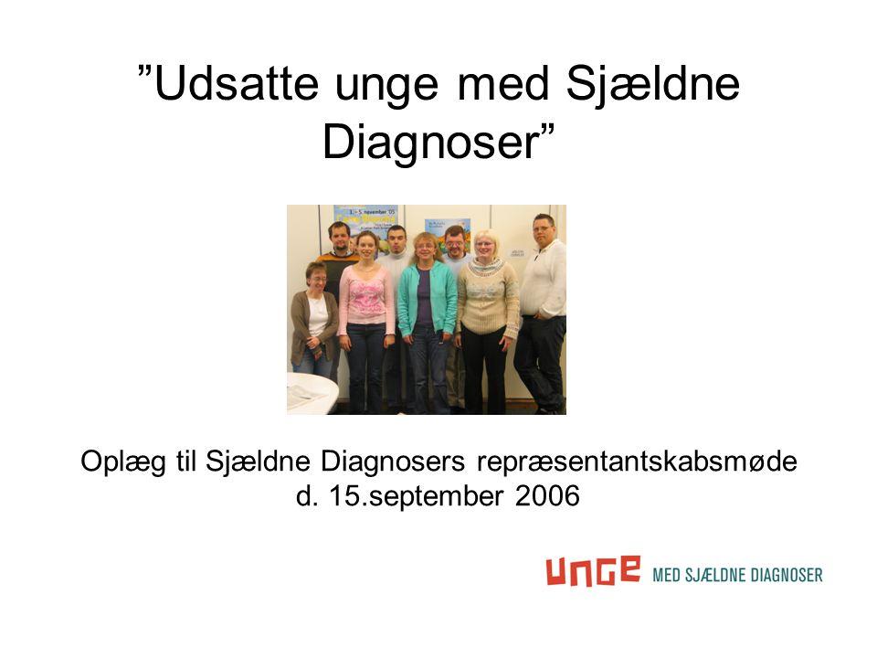 Udsatte unge med Sjældne Diagnoser Oplæg til Sjældne Diagnosers repræsentantskabsmøde d.