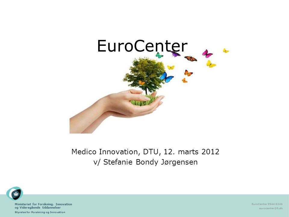 Ministeriet for Forskning, Innovation og Videregående Uddannelser Styrelse for Forskning og Innovation EuroCenter 3544 6240 eurocenter@fi.dk EuroCenter Medico Innovation, DTU, 12.