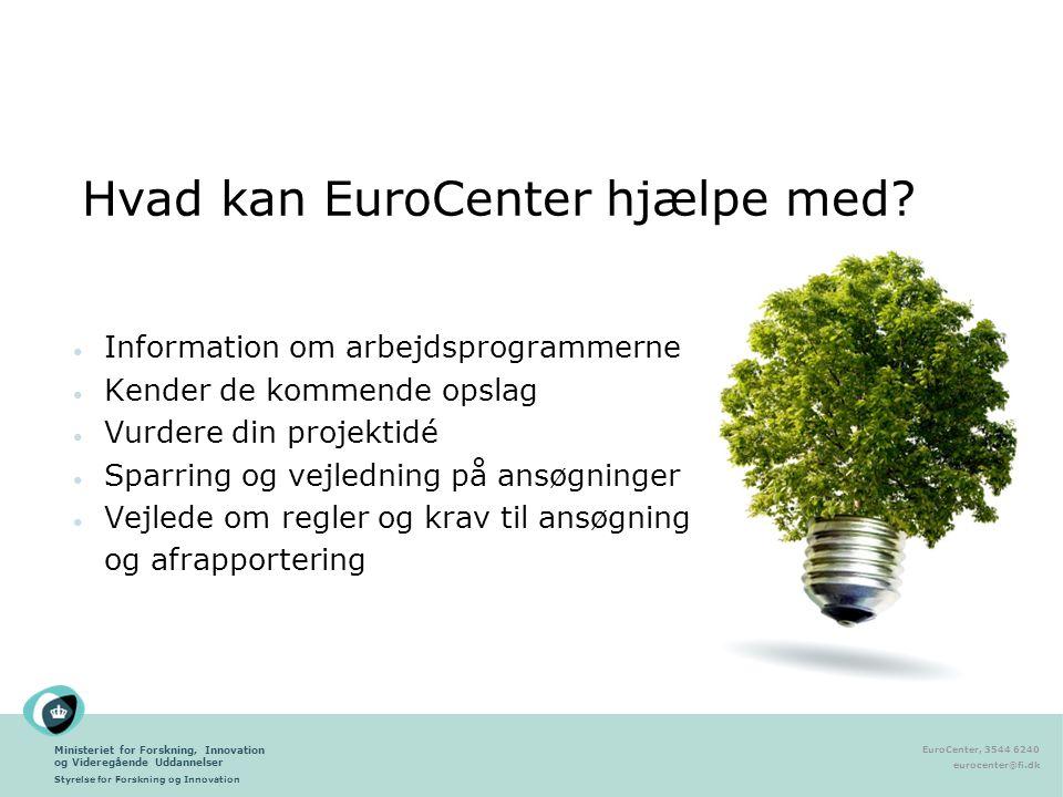 Ministeriet for Forskning, Innovation og Videregående Uddannelser Styrelse for Forskning og Innovation EuroCenter, 3544 6240 eurocenter@fi.dk Hvad kan EuroCenter hjælpe med.