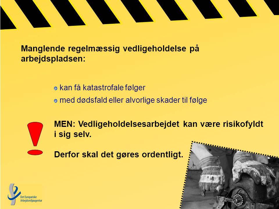 Manglende regelmæssig vedligeholdelse på arbejdspladsen: kan få katastrofale følger med dødsfald eller alvorlige skader til følge MEN: Vedligeholdelsesarbejdet kan være risikofyldt i sig selv.