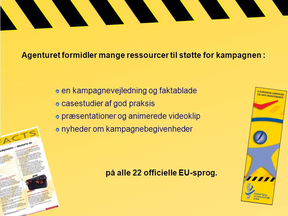 Agenturet formidler mange ressourcer til støtte for kampagnen : en kampagnevejledning og faktablade casestudier af god praksis præsentationer og animerede videoklip nyheder om kampagnebegivenheder på alle 22 officielle EU-sprog.