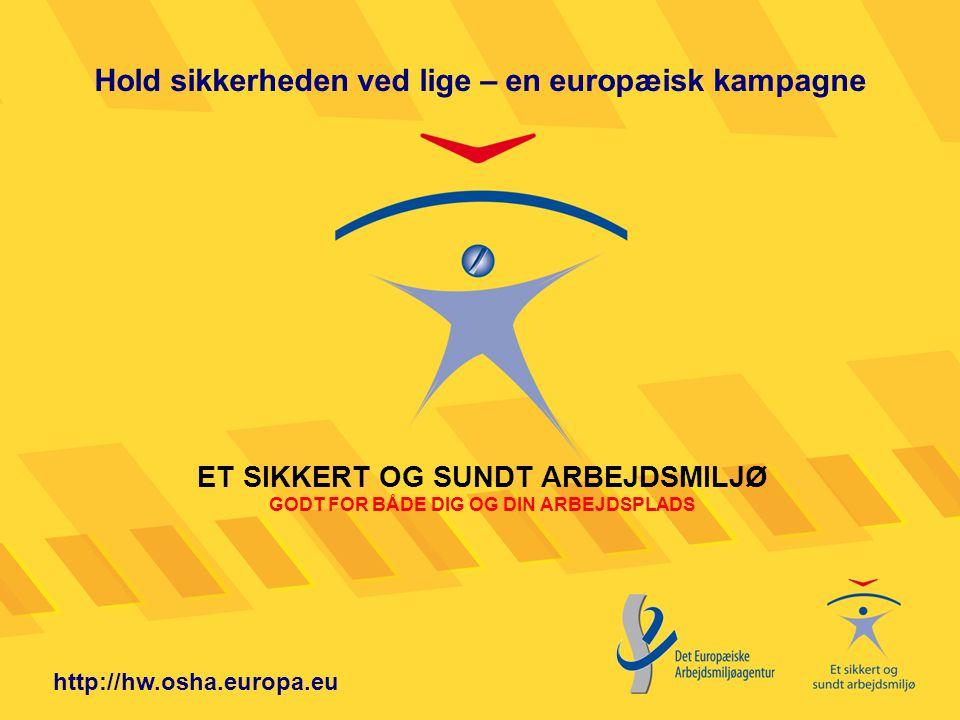 ET SIKKERT OG SUNDT ARBEJDSMILJØ GODT FOR BÅDE DIG OG DIN ARBEJDSPLADS http://hw.osha.europa.eu Hold sikkerheden ved lige – en europæisk kampagne