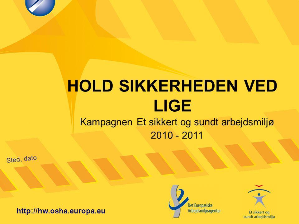 HOLD SIKKERHEDEN VED LIGE Sted, dato http://hw.osha.europa.eu Kampagnen Et sikkert og sundt arbejdsmiljø 2010 - 2011