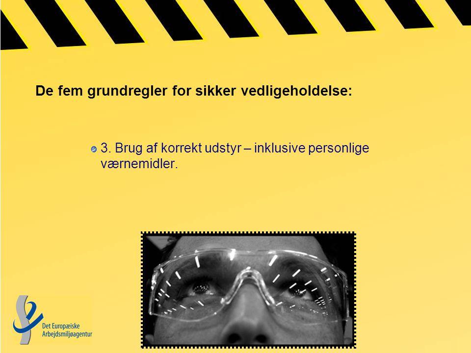 De fem grundregler for sikker vedligeholdelse: 3.