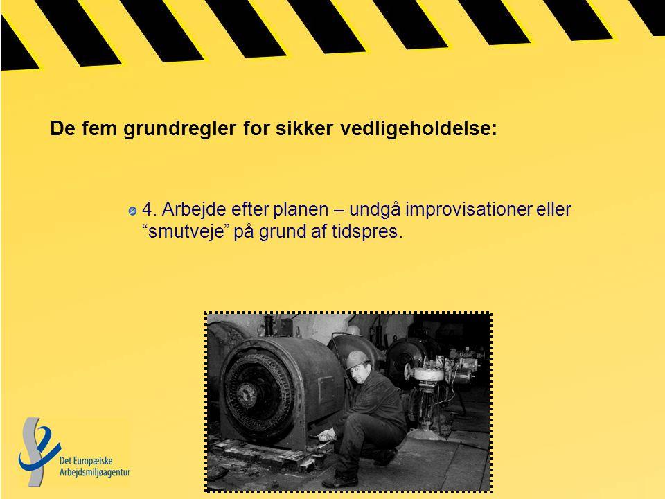 De fem grundregler for sikker vedligeholdelse: 4.
