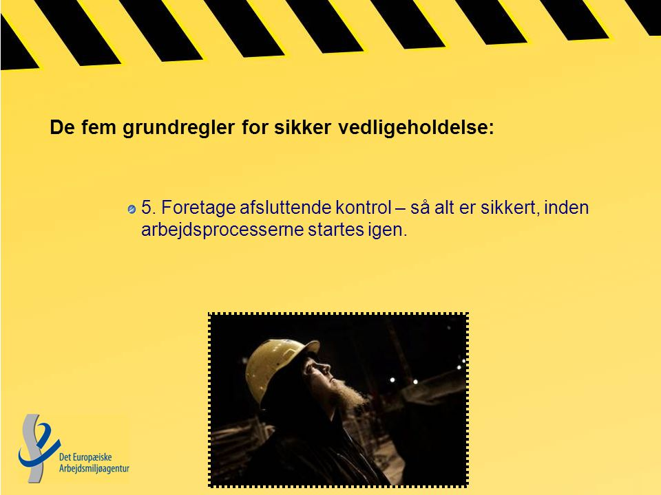 De fem grundregler for sikker vedligeholdelse: 5.
