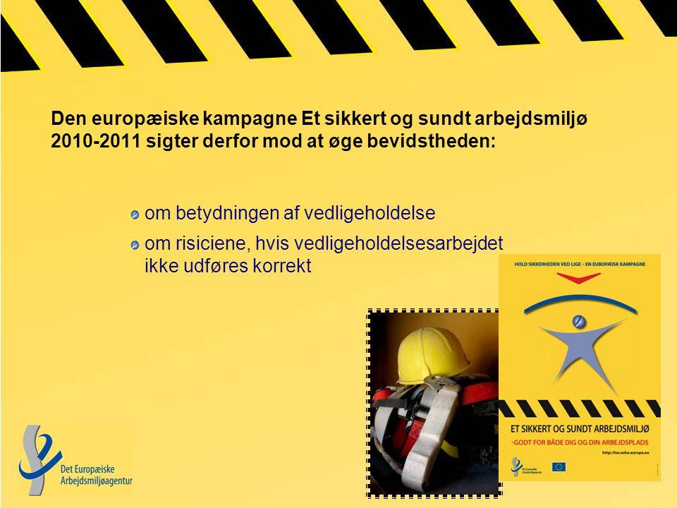 Den europæiske kampagne Et sikkert og sundt arbejdsmiljø 2010-2011 sigter derfor mod at øge bevidstheden: om betydningen af vedligeholdelse om risiciene, hvis vedligeholdelsesarbejdet ikke udføres korrekt