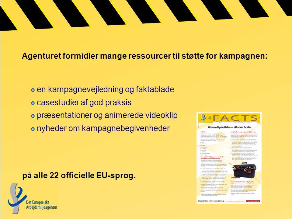 Agenturet formidler mange ressourcer til støtte for kampagnen: en kampagnevejledning og faktablade casestudier af god praksis præsentationer og animerede videoklip nyheder om kampagnebegivenheder på alle 22 officielle EU-sprog.