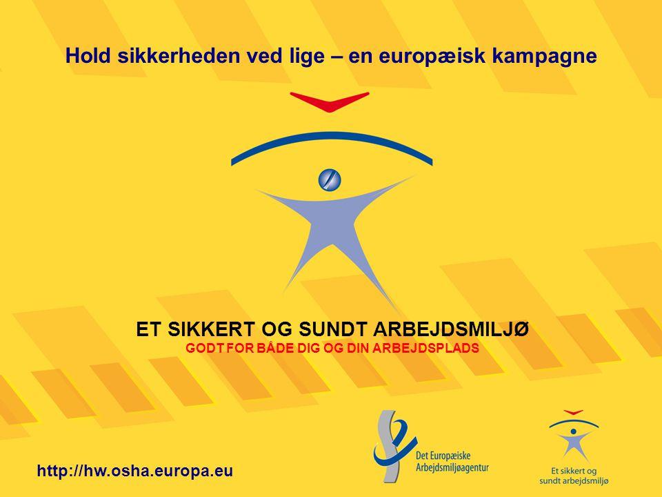 http://hw.osha.europa.eu ET SIKKERT OG SUNDT ARBEJDSMILJØ GODT FOR BÅDE DIG OG DIN ARBEJDSPLADS Hold sikkerheden ved lige – en europæisk kampagne