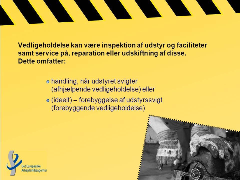 Vedligeholdelse kan være inspektion af udstyr og faciliteter samt service på, reparation eller udskiftning af disse.