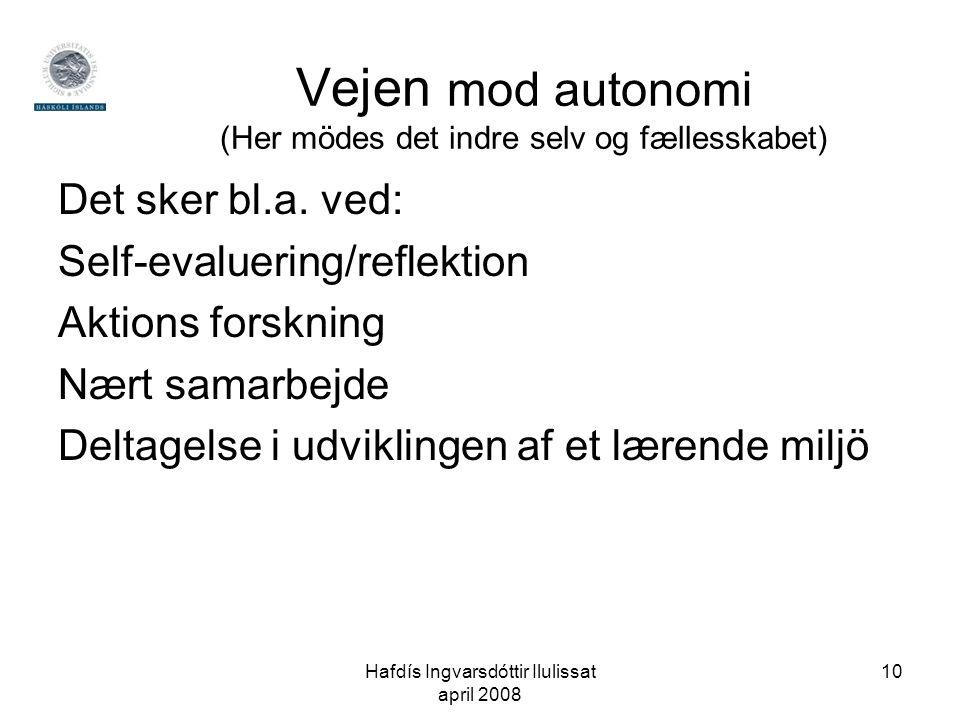 Hafdís Ingvarsdóttir Ilulissat april 2008 10 Vejen mod autonomi (Her mödes det indre selv og fællesskabet) Det sker bl.a.