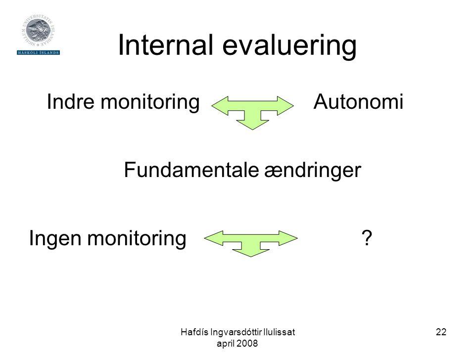 Hafdís Ingvarsdóttir Ilulissat april 2008 22 Internal evaluering Indre monitoring Autonomi Fundamentale ændringer Ingen monitoring