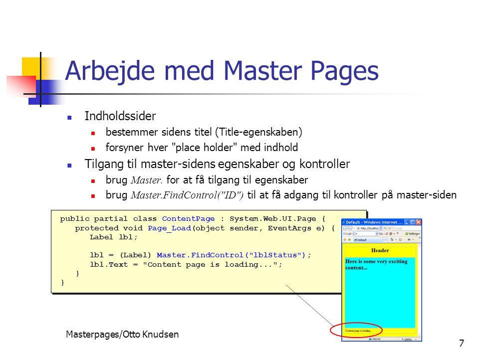Masterpages/Otto Knudsen 7 Arbejde med Master Pages  Indholdssider  bestemmer sidens titel (Title-egenskaben)  forsyner hver place holder med indhold  Tilgang til master-sidens egenskaber og kontroller  brug Master.
