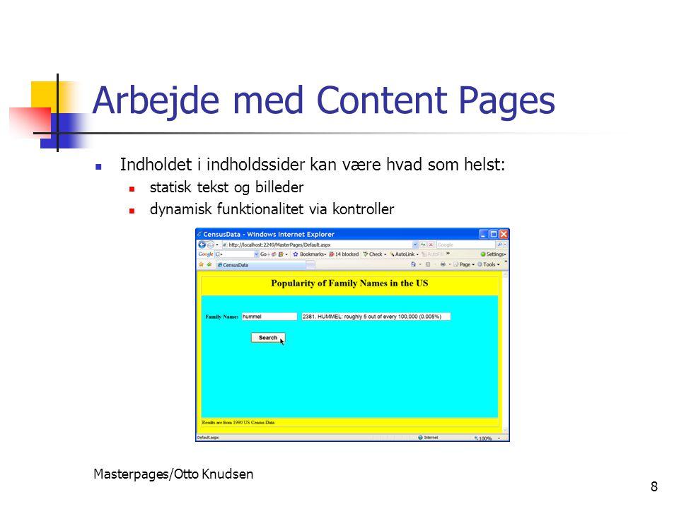 Masterpages/Otto Knudsen 8 Arbejde med Content Pages  Indholdet i indholdssider kan være hvad som helst:  statisk tekst og billeder  dynamisk funktionalitet via kontroller