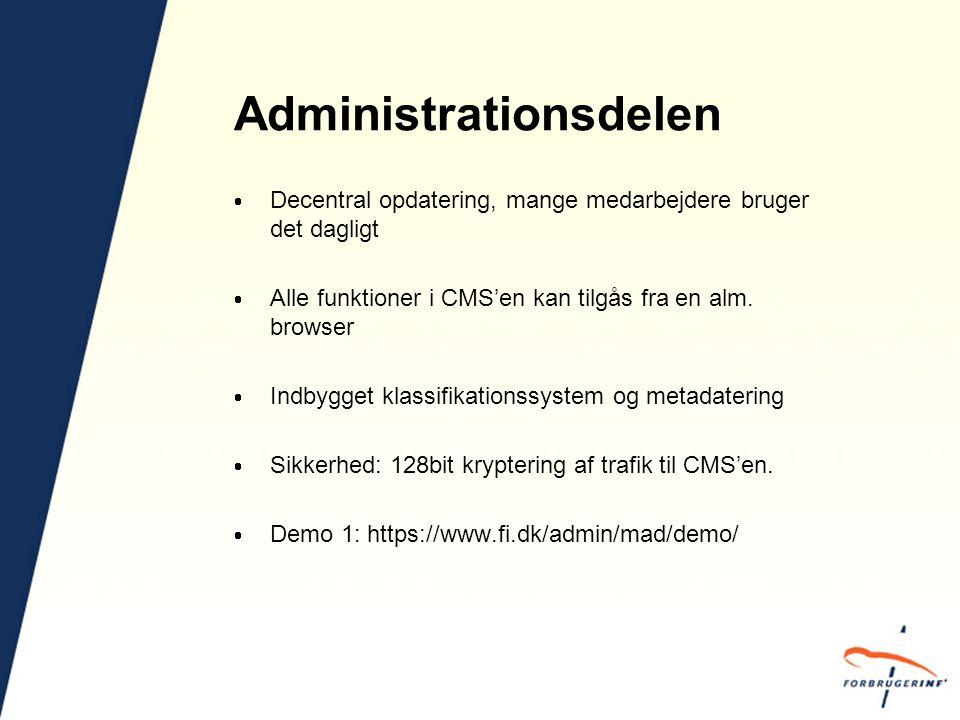 Administrationsdelen  Decentral opdatering, mange medarbejdere bruger det dagligt  Alle funktioner i CMS'en kan tilgås fra en alm.