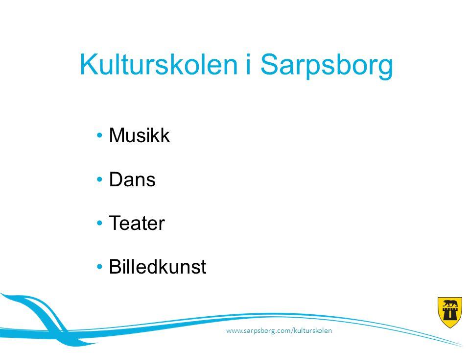 Kulturskolen i Sarpsborg • Musikk • Dans • Teater • Billedkunst www.sarpsborg.com/kulturskolen