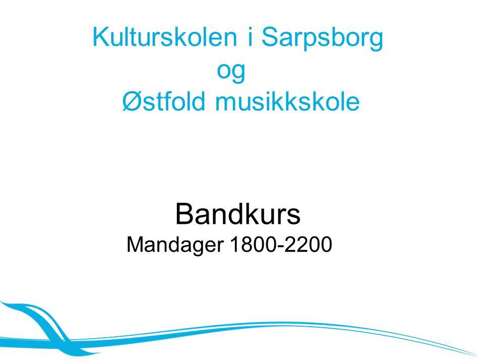 Kulturskolen i Sarpsborg og Østfold musikkskole Bandkurs Mandager 1800-2200
