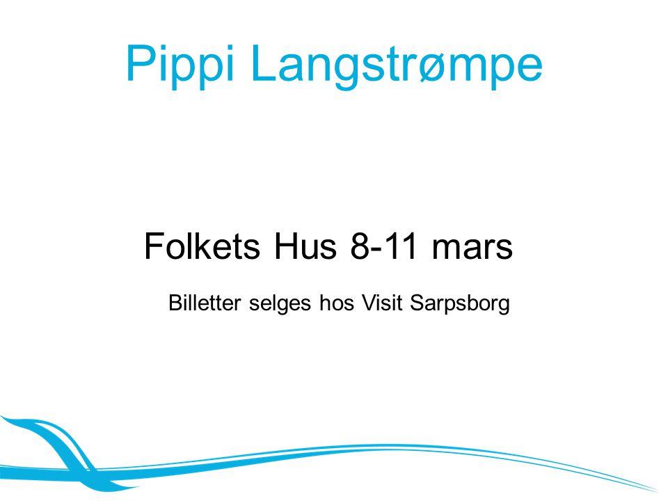 Pippi Langstrømpe Folkets Hus 8-11 mars Billetter selges hos Visit Sarpsborg